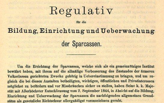 """Im Jahr 1844 wurde das """"Sparkassen-Regulativ"""" für die Bildung, Einrichtung und Überwachung von Sparkassen erlassen, das im Wesentlichen bis 1979 die gültige Rechtsgrundlage für die Organisation der Sparkassen war. Erst aufgrund dieses Regulativs konnten auch Gemeinden Sparkassen gründen. Allerdings konnten sich erst ab dem Jahr 1849 politische Gemeinden konstituieren."""